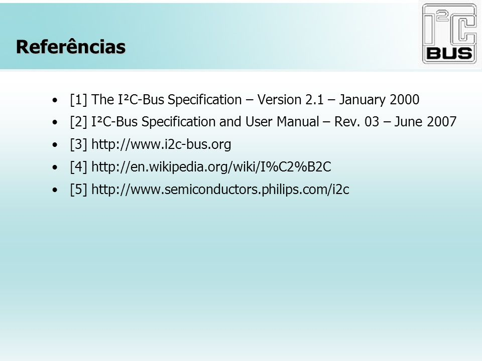 Referências [1] The I²C-Bus Specification – Version 2.1 – January 2000